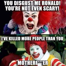 Funny Clown Meme - you disgust me ronald it memes funniest memes ever