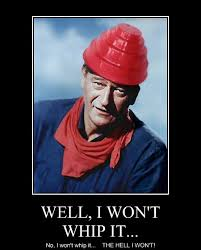 Meme Posters - john wayne refuses very demotivational demotivational posters
