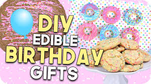 edible birthday gifts diy birthday gifts for everyone easy cheap