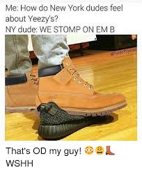 New York Meme - me how do new york dudes feel about yeezy s ny dude we stomp on em