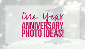 year anniversary ideas one year anniversary photo ideas happily after etc
