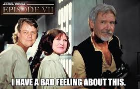 Star Wars 7 Memes - episode vii i have a bad feeling about this star wars know your