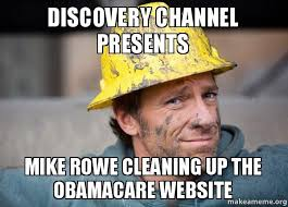 Make A Meme Website - discovery channel presents mike rowe cleaning up the obamacare