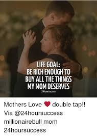Buy All The Things Meme - life goal be rich enough to buy all the things my mom deserves