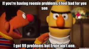 Ernie Meme - ernie meme 28 images the best bert and ernie memes memedroid