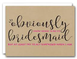 how to ask will you be my bridesmaid style 3 obviously you re going to be my bridesmaid bridesmaid