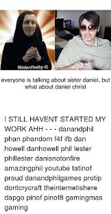 Dan Howell Memes - whiskeny howlter ig everyone is talking about sister daniel but