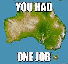 Funny Australia Day Memes - you had one job unfulfilling australia quickmeme