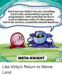 Meme Land - don t you see kirby you me everything is just code concocted by a