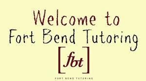welcome to fort bend tutoring fbt fort bend tutoring s