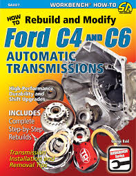 how to rebuild u0026 modify ford c4 u0026 c6 automatic transmissions