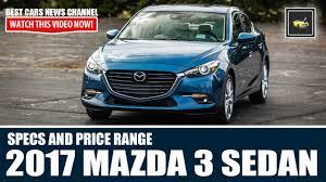 car mazda price 2017 mazda 3 sedan specs and price range short preview youtube