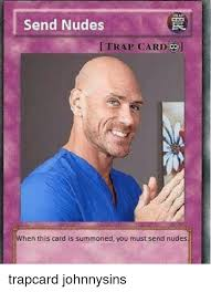 Trap Card Meme - send nudes trap card when this card is summoned you must send
