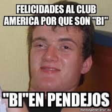 Club America Memes - meme stoner stanley felicidades al club america por que son bi