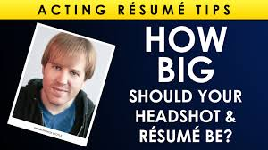 How To Acting Resume How Big Should Your Headshot U0026 Resume Be Acting Resume Tips