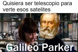 Galileo Meme - uff esos satélites meme by donculetas memedroid