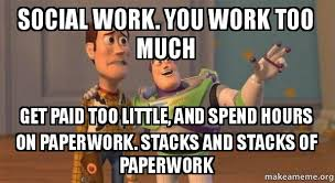 Social Worker Meme - social work you work too much get paid too little and spend