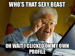 who s that sexy beast oh wait i clicked on my own profile