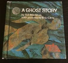 a ghost story by bill martin jr pictures by eric carle 1970