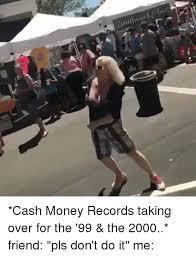 Cash Money Meme - cash money records taking over for the 99 the 2000 friend pls