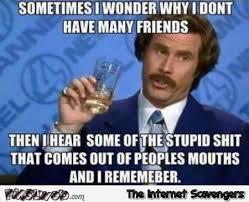 Meme Friends - i wonder why i don t have many friends sarcastic meme pmslweb