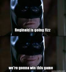 Reginald Meme - meme maker reginald is going fizz were gonna win this game