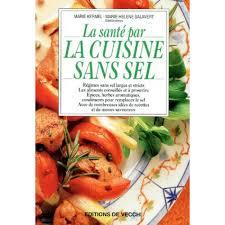 cuisine sans sel la santé par la cuisine sans sel livre diététique cultura
