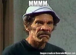 Mmmm Meme - mmmm meme de don ramon enojado imagenes memes generadormemes