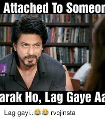 Meme Om - attached to someon om arak ho lag gaye aa lag gayi rvcjinsta