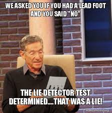 Foot Meme - we asked you if you had a lead foot and you said no the lie