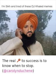 Im A Dj Meme - i m sikh and tired of these dj khaled memes the real to success