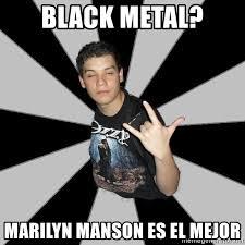 Black Metal Meme Generator - black metal marilyn manson es el mejor metal boy from hell