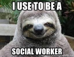 Sloth Meme Generator - i use to be a social worker sexual sloth meme generator