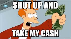 Take My Money Meme Generator - shut up and take my cash take my money meme generator