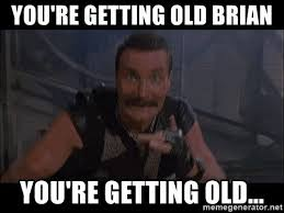 You Re Getting Old Meme - 20 getting old meme meme