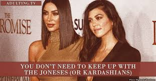 Keeping Up With The Joneses 3 Reasons You Don U0027t Need To Keep Up With The Joneses Or