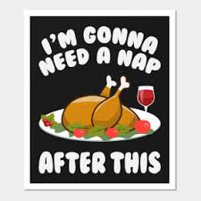 i m gonna need a nap after this thanksgiving day