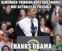 Obama Hope Meme Generator - remember thinking hope and change may actually be possible thanks