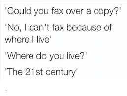 Fax Meme - could you fax over a copy no i can t fax because of where live