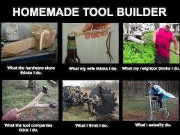 Builder Meme - homemade tool builder meme image homemadetools net