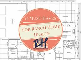 15 must haves for ranch home design rural housewivesrural housewives