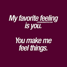 my favorite feeling is you you make me feel things quote