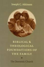 biblical and theological foundations of the family the domestic
