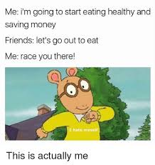 Eating Healthy Meme - me i m going to start eating healthy and saving money friends