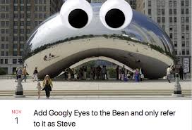 Googly Eyes Meme - add googly eyes to the bean and only refer to it as steve