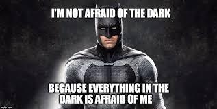 Afraid Meme - batman afraid of the dark imgflip