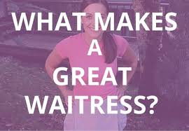 waitress interview tips what makes a great waitress 5 skills you need to increase your tips