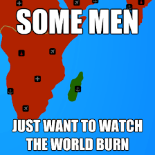 Shut Down Everything Meme - shut down everything some men just want to watch the world burn