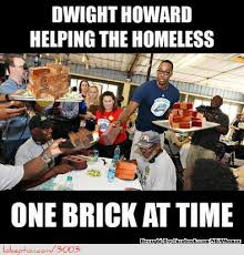 Dwight Howard Memes - meme of the day dwight howard helping out the homeless one brick at