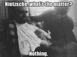 Nietzsche Meme - nietzsche what s the matter nothing meme collection